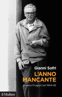 ANNO MANCANTE - ARSENIO FRUGONI NEL 1944 - 45 di SOFRI GIANNI