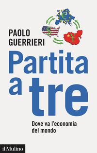 PARTITA A TRE - DOVE VA L'ECONOMIA DEL MONDO di GUERRIERI PAOLO