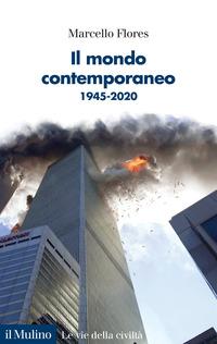 MONDO CONTEMPORANEO 1945 - 2020 di FLORES MARCELLO