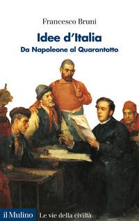 IDEE D'ITALIA - DA NAPOLEONE AL QUARANTOTTO di BRUNI FRANCESCO