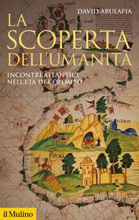 SCOPERTA DELL'UMANITA' - INCONTRI ATLANTICI NELL'ERA DI COLOMBO di ABULAFIA DAVID