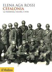 CEFALONIA - LA RESISTENZA L'ECCIDIO IL MITO di AGA ROSSI ELENA