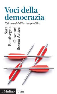 VOCI DELLA DEMOCRAZIA - IL FUTURO DEL DIBATTITO PUBBLICO di BENTIVEGNA SARA BOCCIA ARTIERI