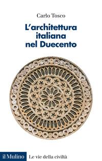 ARCHITETTURA ITALIANA NEL DUECENTO di TOSCO CARLO