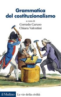 GRAMMATICA DEL COSTITUZIONALISMO di CARUSO - VALENTINI (A CURA DI)