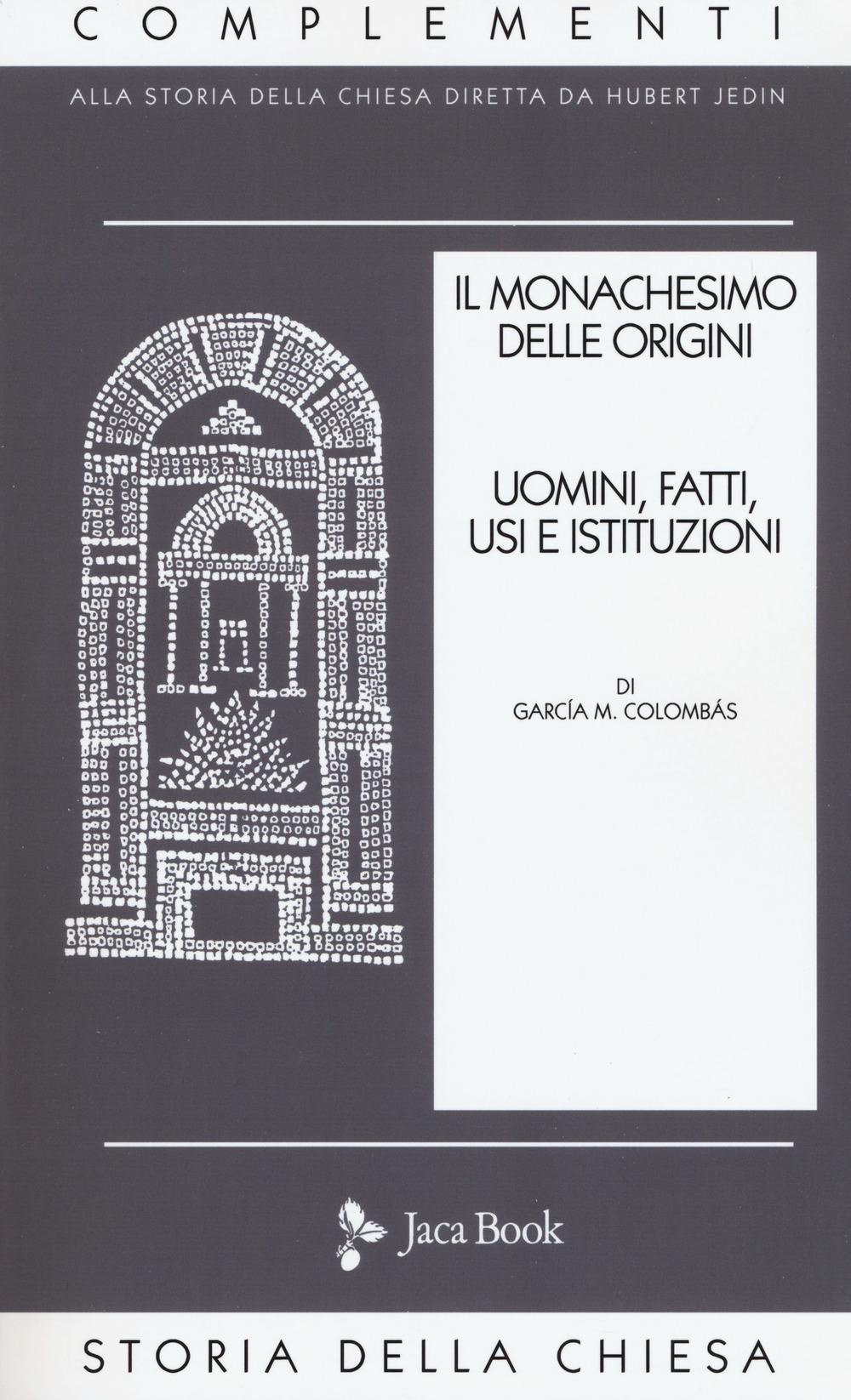 Il monachesimo delle origini. Nuova ediz.. Vol. 1: Uomini, fatti, usi e istituzioni