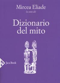 DIZIONARIO DEL MITO di ELIADE MIRCEA (A CURA DI)