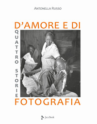 QUATTRO STORIE D'AMORE E DI FOTOGRAFIA di RUSSO ANTONELLA