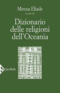 DIZIONARIO DELLE RELIGIONI DELL'OCEANIA di ELIADE MIRCEA