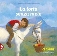 TORTA SENZA MELE - CEZANNE di ELSCHNER G. - DESVAUX O.
