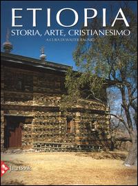 ETIOPIA - STORIA ARTE CRISTIANESIMO di RAUNIG WALTER (A CURA DI)