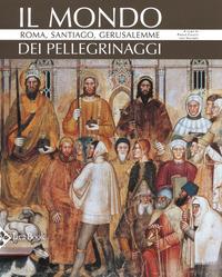 MONDO DEI PELLEGRINAGGI - ROMA SANTIAGO GERUSALEMME di CAUCCI PAOLO