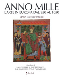 ANNO MILLE - L'ARTE IN EUROPA DAL 950 AL 1050 di CASTELFRANCHI LIANA