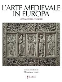 ARTE MEDIEVALE IN EUROPA di CASTELFRANCHI LIANA