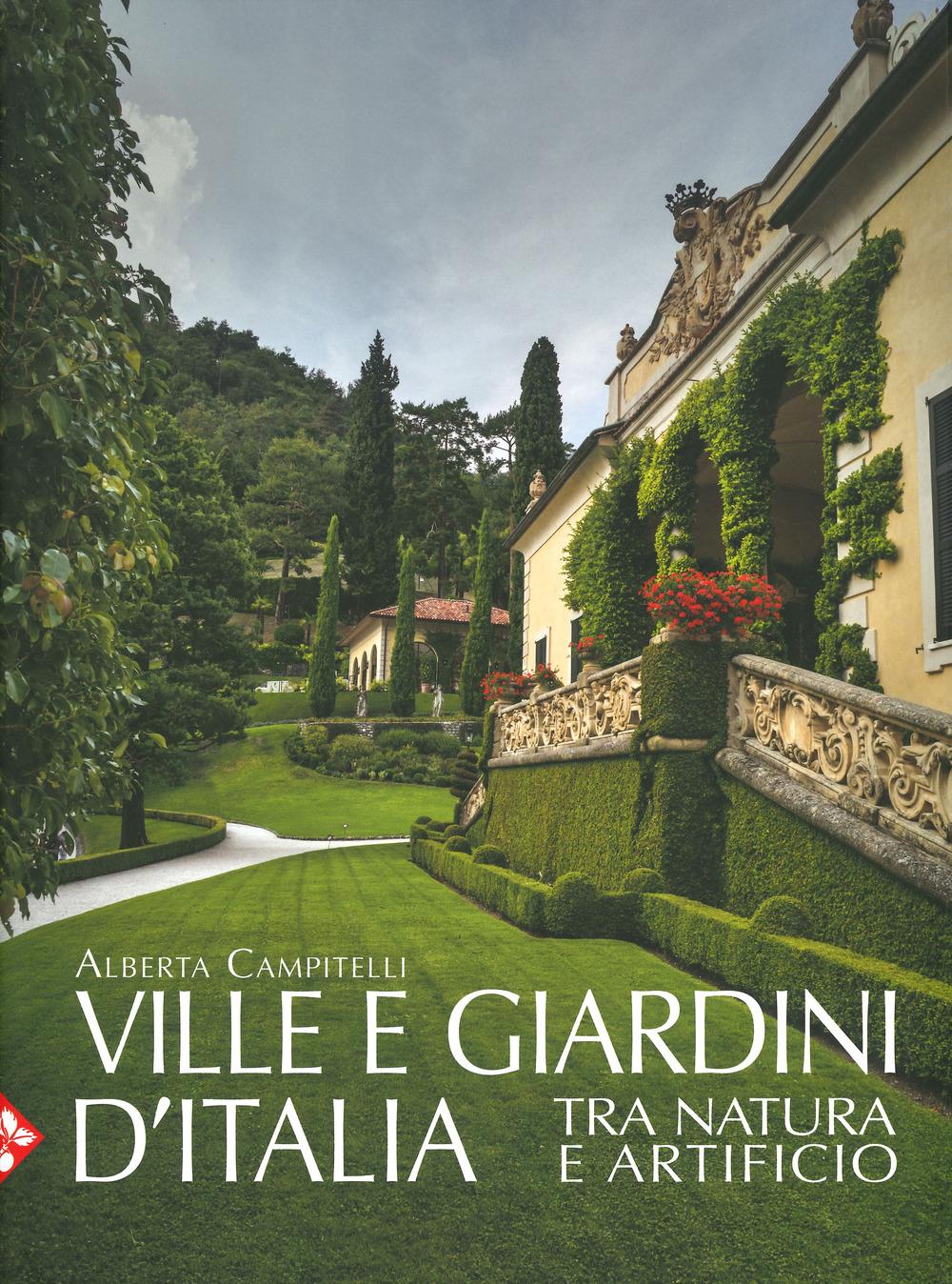 Ville e giardini d'Italia tra natura e artificio. Ediz. illustrata