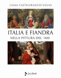 ITALIA E FIANDRA NELLA PITTURA DEL '400 di CASTELFRANCHI VEGAS LIANA