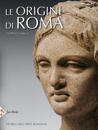 ORIGINI DI ROMA - STORIA DELL'ARTE ROMANA di COARELLI FILIPPO