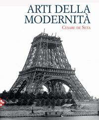 ARTI DELLA MODERNITA' di DE SETA CESARE