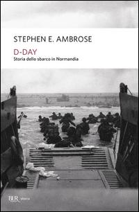 D-DAY - STORIA DELLO SBARCO IN NORMANDIA di AMBROSE STEPHEN E.
