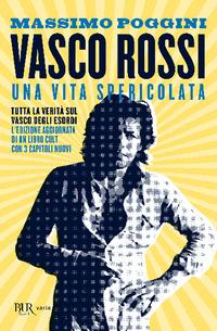 VASCO ROSSI - UNA VITA SPERICOLATA di POGGINI MASSIMO
