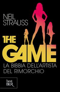 THE GAME - LA BIBBIA DELL'ARTISTA DEL RIMORCHIO di STRAUSS NEIL