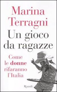 GIOCO DA RAGAZZE. COME LE DONNE RIFARANNO L'ITALIA (UN) - 9788817056113