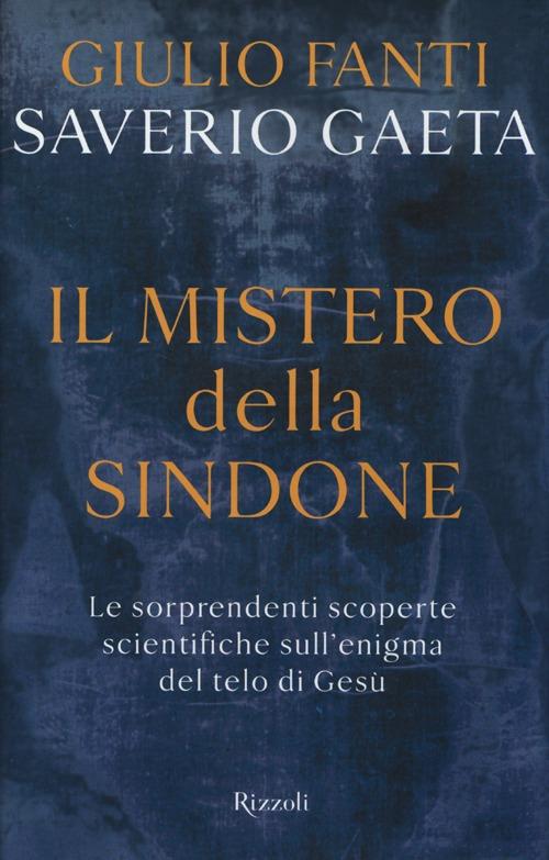 MISTERO DELLA SINDONE. LE SORPRENDENTI SCOPERTE SCIENTIFICHE SULL'ENIGMA DEL TELO DI GESÙ (IL) - 9788817065580