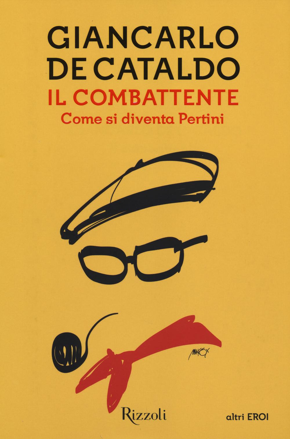 COMBATTENTE. COME SI DIVENTA PERTINI (IL)