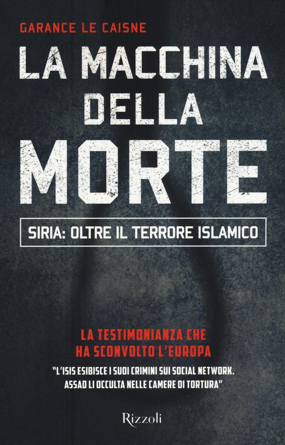 MACCHINA DELLA MORTE. SIRIA: OLTRE IL TERRORISMO ISLAMICO (LA) - 9788817086707