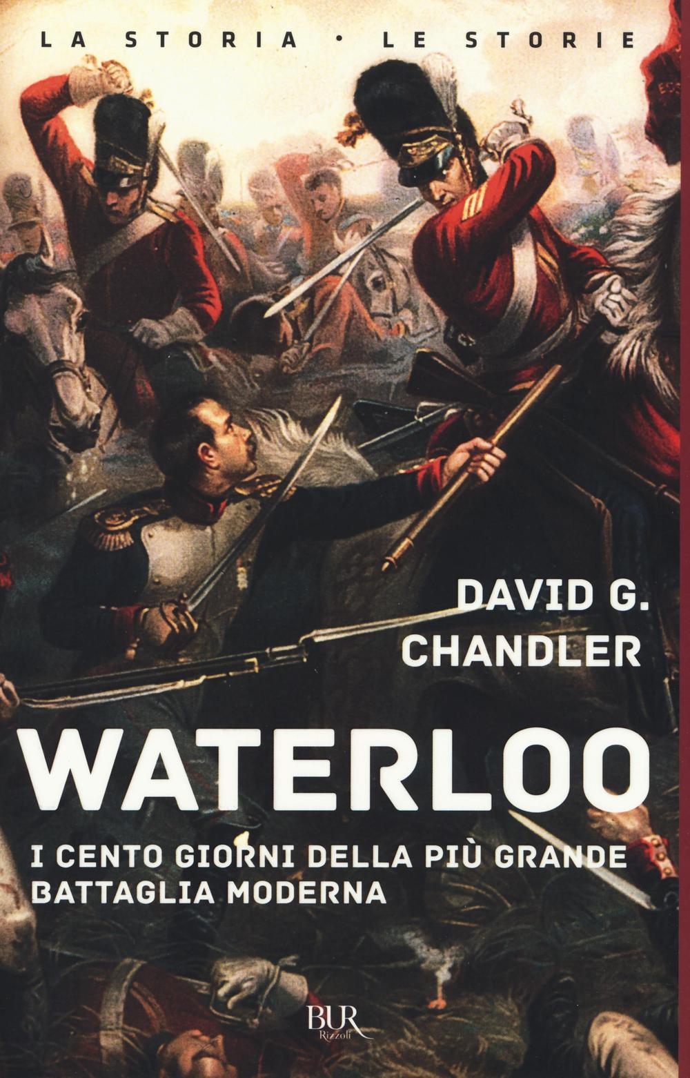 Waterloo. I cento giorni della più grande battaglia moderna