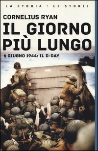 GIORNO PIU' LUNGO - 6 GIUGNO 1944 IL D-AY di RYAN CORNELIUS