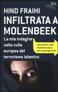 INFILTRATA A MOLENBEEK - LA MIA INDAGINE NELLA CULLA EUROPEA DEL TERRORISMO ISLAMICO di...