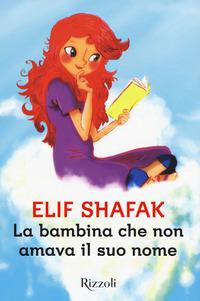 BAMBINA CHE NON AMAVA IL SUO NOME di SHAFAK ELIF