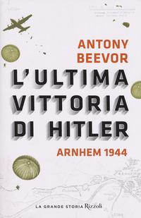ULTIMA VITTORIA DI HITLER - ARNHEM 1944 di BEEVOR ANTONY