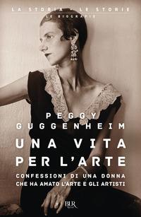 VITA PER L'ARTE - CONFESSIONI DI UNA DONNA CHE HA AMATO L'ARTE E GLI ARTISTI di...