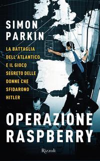 OPERAZIONE RASPBERRY - BATTAGLIA DELL'ATLANTICO E IL GIOCO SEGRETO DELLE DONNE CHE...