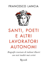 SANTI POETI E ALTRI LAVORATORI AUTONOMI - BIOGRAFIE TRAVISATE DI ITALIANI ILLUSTRI di...
