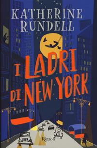 LADRI DI NEW YORK di RUNDELL KATHERINE