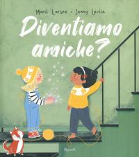 DIVENTIAMO AMICHE ? di LARSEN M. - LOVLIE J.
