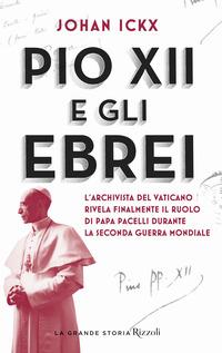 PIO XII E GLI EBREI - L'ARCHIVISTA DEL VATICANO RIVELA FINALMENTE IL RUOLO DI PAPA...