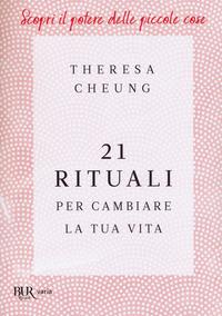 21 RITUALI PER CAMBIARE LA TUA VITA di CHEUNG THERESA