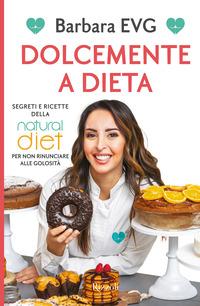 DOLCEMENTE A DIETA - SEGRETI E RICETTE DELLA NATURAL DIET PER NON RINUNCIARE ALLE...