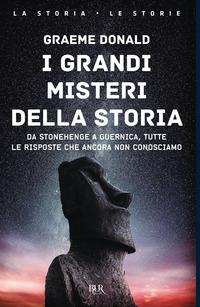 GRANDI MISTERI DELLA STORIA - DA STONEHENGE A GUERNICA di DONALD GRAEME