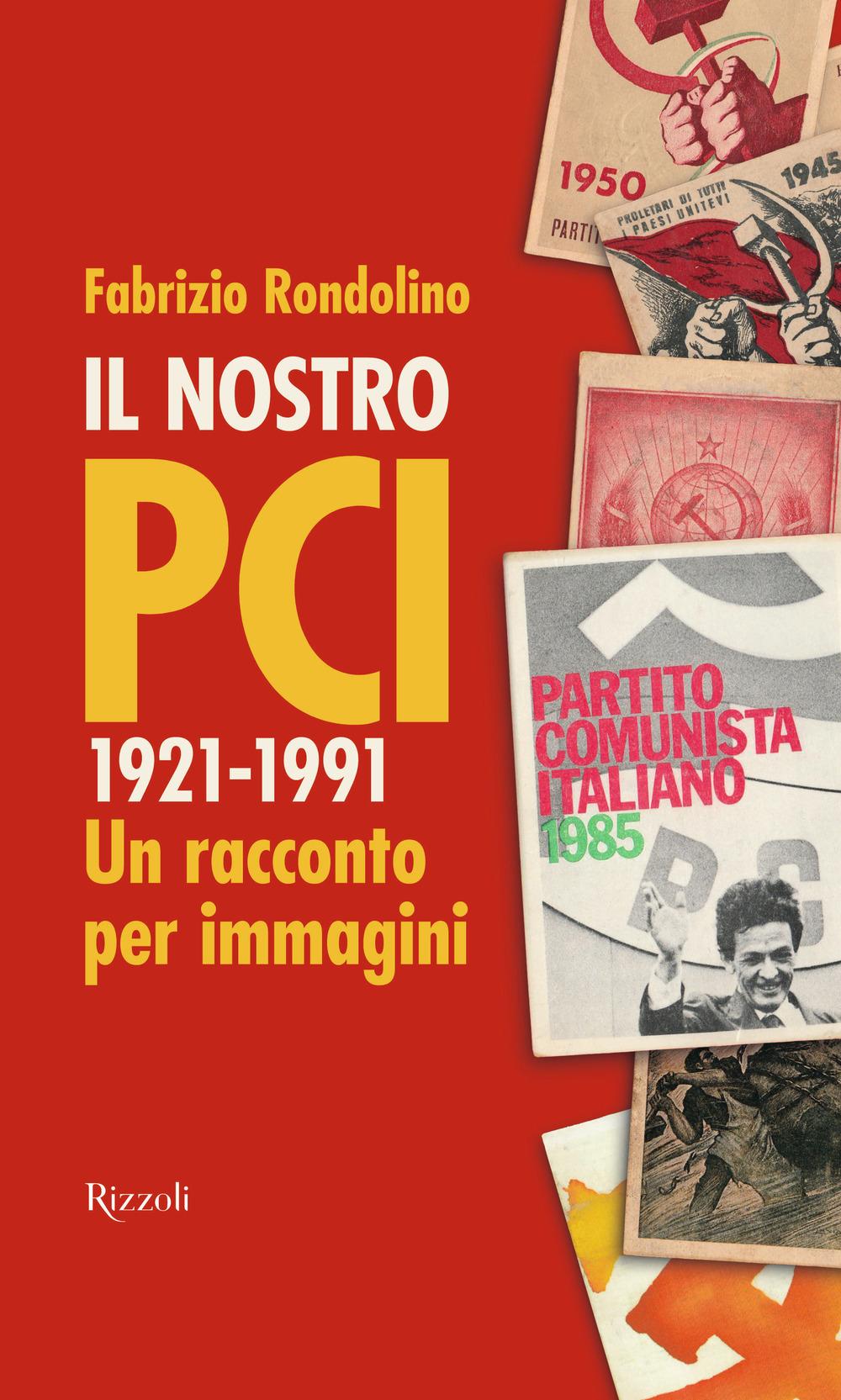 Il nostro PCI. 1921-1991. Un racconto per immagini