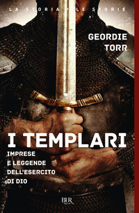 TEMPLARI - IMPRESE E LEGGENDE DELL'ESERCITO DI DIO di TORR GEORDIE