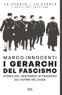 GERARCHI DEL FASCISMO - STORIA DEL VENTENNIO ATTRAVERSO GLI UOMINI DEL DUCE di...
