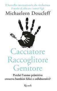 CACCIATORE RACCOGLITORE GENITORE - PERCHE' L'UOMO PRIMITIVO CRESCEVA BAMBINI FELICI di...