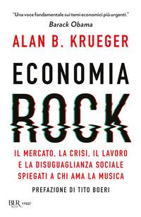 ECONOMIA ROCK - IL MERCATO LA CRISI IL LAVORO E LA DISUGUAGLIANZA SOCIALE di KRUEGER...