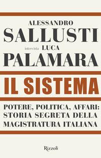 SISTEMA - POTERE POLITICA AFFARI STORIA SEGRETA DELLA MAGISTRATURA ITALIANA di SALLUSTI...
