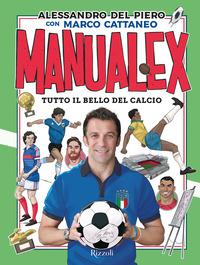 MANUALEX TUTTO IL BELLO DEL CALCIO di DEL PIERO ALESSANDRO - CATTANE